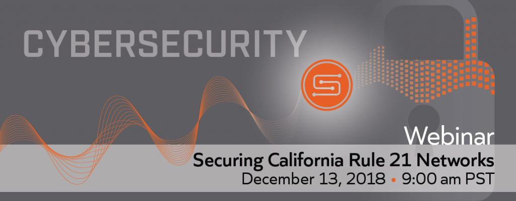 Cybersecurity Webinar: Securing California Rule 21 Networks