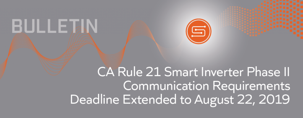 SunSpec Market Bulletin: CA Rule 21 Smart Inverter Communications Requirements February 22, 2019 Deadline Extended to August 22, 2019