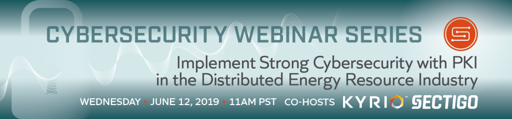 Webinar Three: Implement Strong Cybersecurity with PKI in the Distributed Energy Resource Industry