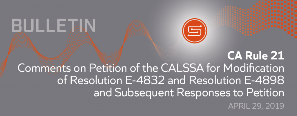 CA Rule 21 – Comments on Petition of the CALSSA for Modification of Resolution E-4832 and Resolution E-4898 and Subsequent Responses to Petition
