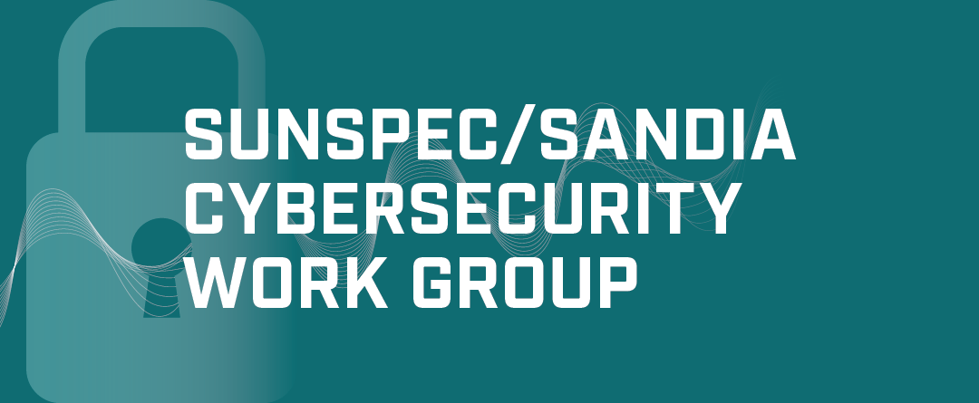 SunSpec/Sandia Cybersecurity Webinar: Lessons Learned in Setting Security Policy for IEEE 2030.5